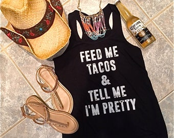 Feed Me Tacos and Tell me I'm Pretty black racerback tank top + free gift