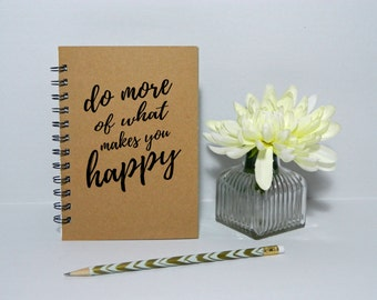 Do more of what makes you happy Notebook/Journal