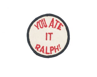 You Ate It Ralph! Vintage Patch