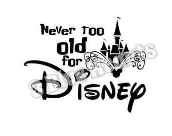 Never Too Old for Disney svg dxf pdf studio jpg, Disney svg dxf pdf studio