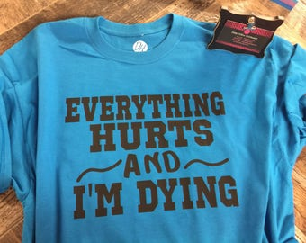 Everything hurts and I'm dying t-shirt.