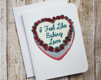 Love Card - I Feel Like Baking Love - Valentine - Anniversary - Pun - Funny - Romance - Food - Baking - Birthday - Anyday