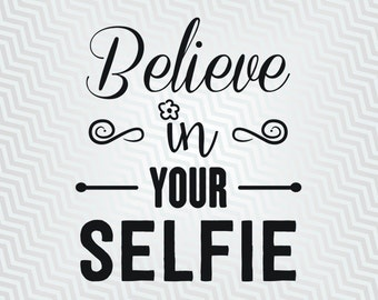 Believe in your selfie, Funny Quote svg, Cutout, Cricut, Silhouette Cameo, die cut, instant download, Digital Cut, Print Files, Pdf, Svg
