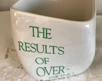 The Results Of Over- Swing* Ceramic Twisted  Golf Mug* 1991