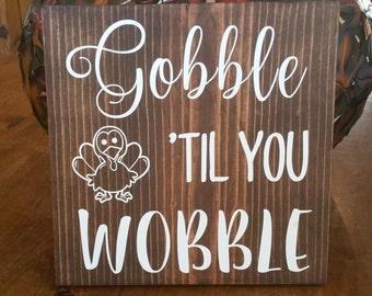 Thanksgiving Sign: Gobble 'Til You Wobble