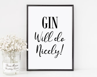 Gin will do nicely, gin prints, party signs, alcohol prints, gin and tonic quote, alcohol signs, gin, alcohol jokes, alcohol, alcohol gifts