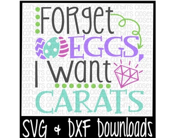 Easter SVG * Forget Eggs I Want Carats * Easter * Eggs Cut File - SVG & DXF Files - Silhouette Cameo, Cricut