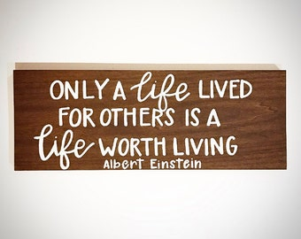 Custom Wood Sign - Only A Life Lived For Others Is A Life Worth Living - 20x7.5 Handlettered Albert Einstein Quote Plank - Custom Wood Signs