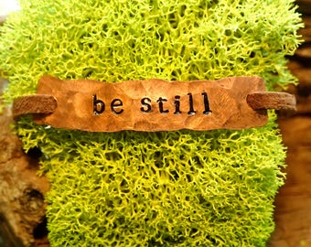 Copper 'Be Still' Leather Adjustable Bracelet , Handcrafted, Hammered, Stamped Jewelry, Quote Jewelry