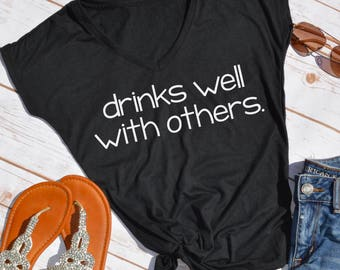 Drinks well with others shirt- drinking shirt- funny drinking shirt- Womens drinking shirt