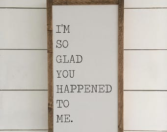 I'm so glad you happened to me