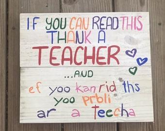 Thank a teacher - If you can read this sign - Teacher Sign - Teacher Gift - If you can read this thank a teacher