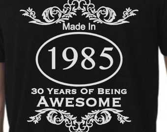 Made in 1985 (Personalise) 30 Years of Awesome, Personalise Date and Years of Awesomeness, T-shirt or Hoodie, birthday, Small to 3XL XXXL