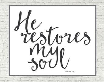 He restores my soul - Psalms 23 Bible Verse Printable Wall Art 5x7 and 8x10 digital art print scripture art print bible verse art print