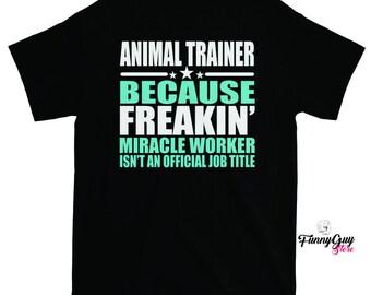 Animal Trainer T-shirt - Animal Trainer Gift - Funny Saying Tshirt - Job Shirt