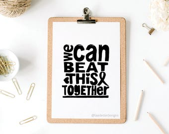 We Can Beat This Together 8x10 Inch Print Black - Instant Download Printable - Original Wall Art inspirational Breast Cancer - Digital File