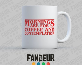 Mornings are for Coffee and Contemplation Coffee / Tea Mug Stranger Things