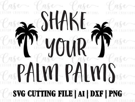 Shake Your Palm Palms Svg Cutting File Ai Dxf And