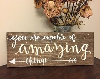 You Are Capable of Amazing Things | Wooden Sign