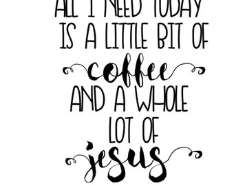 All I need today is a little bit of coffee and a whole lot of Jesus, decal, sticker, mug, tumbler, car, positive, uplifting, inspiring