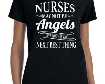 Nurses May Not Be Angels But They're The Next Best  Thing - Nurse Women T-Shirt - Nurse Shirt - Nurse Gift