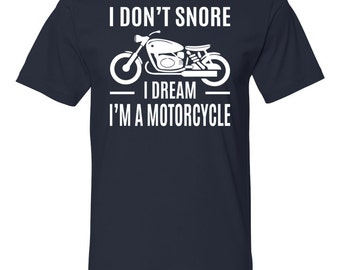 I Don't Snore I Dream I'm A Motorcycle - Snore Shirt - Dad Gift - Dad Shirts - Boyfriend Shirt