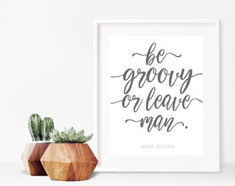 """Bob Dylan """"Be Groovy or Leave, Man"""" Quote Printable, Bob Dylan Art, Hippie Art, Hippie Printable, clean quote printable, funny quotes"""