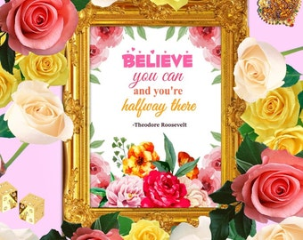 Believe You Can and Your Halfway There - Floral quote art, Positive quote art, Flower quote art, Digital art quote, Inspirational quotes