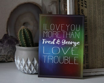 A6 Card - i love you more than Fred and George love his trouble