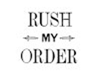 RUSH ORDER PLEASE....Get Moved up in Line!  Add on