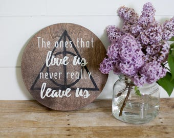 """Harry Potter """"The ones that love us"""" Wood Sign - Harry Potter Gift - Sympathy Gift - Sirius Quote - Deathly Hallows - Custom Harry Potter"""