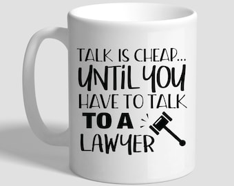 Talk Is Cheap Until You Have to Talk To a Lawyer, Lawyer Coffee Mug, Lawyer Gift, Lawyer Mug, Gifts For Lawyers