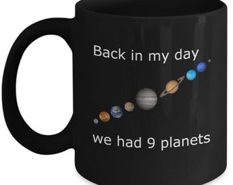 Astronomy Mugs - Back In My Day We Had 9 Planets - Ideal Astronomer Gifts