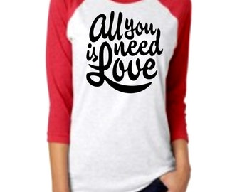 All you need is love 3/4 sleeve Raglan Valentines Day shirt