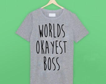 Worlds Okayest Boss T Shirt