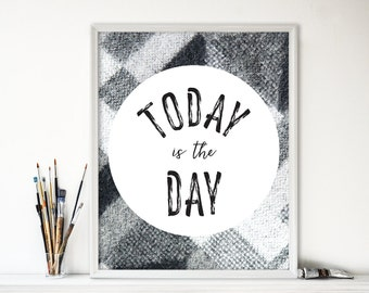 Printable Inspirational Quote, Today is the Day, Motivational Art, Minimalist Art, Typography, Black and White, 8X10 print, Instant Download