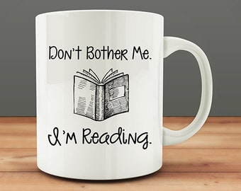 IMPERFECT SECONDS SALE - Don't Bother Me I'm Reading Coffee Mug (D-M80)