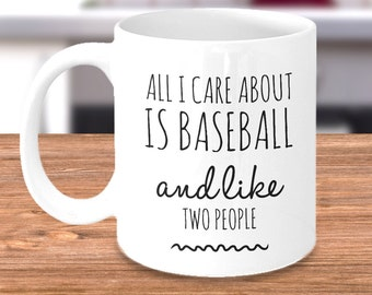 Baseball Coffee Mug - For the Baseball Fan Following their Favorite MLB Team - All I Care About Is Baseball and Like Two People