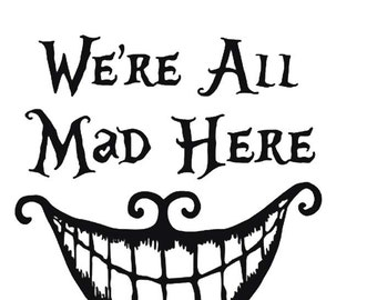 We're all mad here inspired decal, Chesire Cat inspired decal, Alice in Wonderland inspired decal, Custom Decal, Car Vinyls