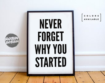 Never Forget Why You Started - Motivational Poster - Wall Decor - Minimal Art - Home Decor