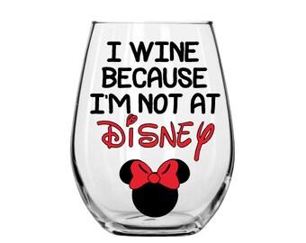 I Wine Because I'm Not At Disney Wine Glass,Disney Wine Glass, Custom Wine Glass, Mickey Mouse, Disney lover, Disney Gift, Custom Disney