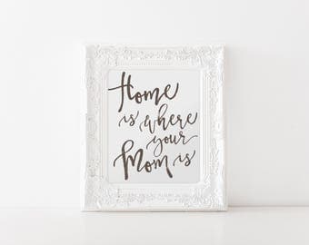 Mother's Day Gift Home is where your Mom is Print, Archival Paper, Last minute, Happy Mother's Day, Quote, for Moms, Unique gift