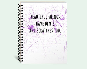 Writing journal, inspirational journal, cute diary, spiral notebook, bullet journal, blank lined dot, beautiful things have dents scratches