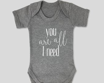 Grey 'You are all I need' baby bodysuit