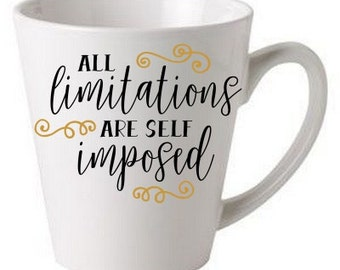 All limitations are self imposed - coffee cup