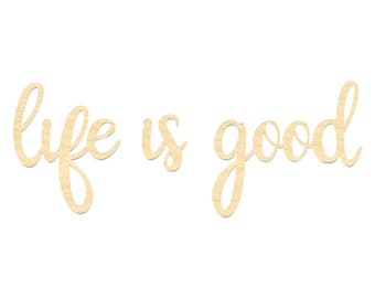 Life Is Good Sign- Life Is Good Laser Cut Wording- Life Is Good Wording