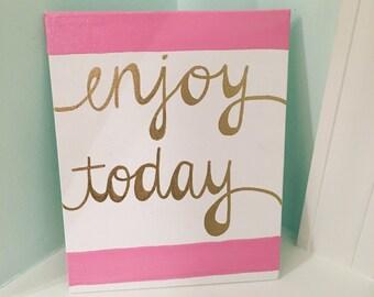 Enjoy Today canvas