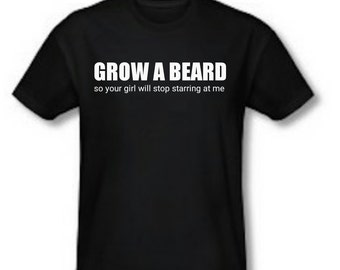 Grow a beard so your girl will stop staring at me