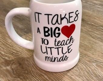 It Takes a Big Heart to teach little minds/Teacher gift/Teacher Coffee Mug