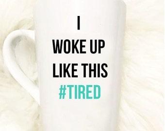 I Woke Up Like This #Tired Mug//Gift